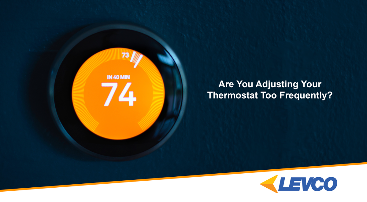 Adjusting Your Thermostat Too Frequently?