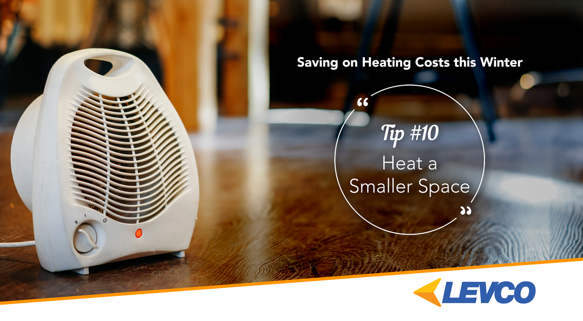 Saving on Heating Costs – Tip #10 Heat a Smaller Space